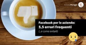 Read more about the article Facebook per le aziende: 5,5 errori frequenti (…e come evitarli)