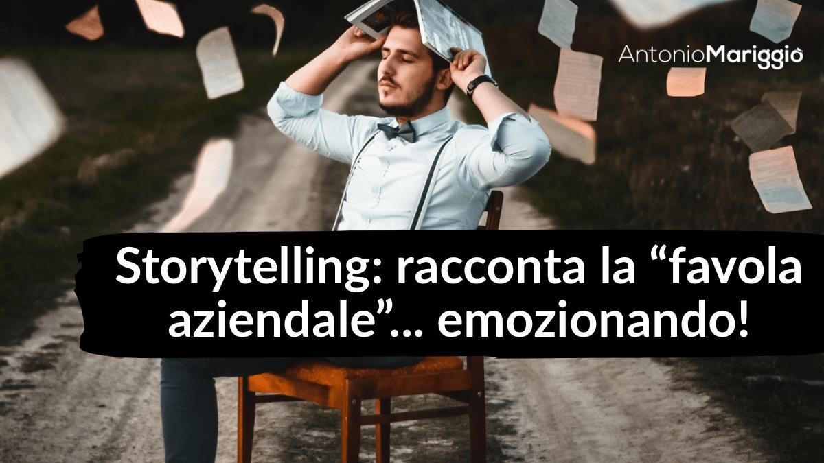 Read more about the article Storytelling, ovvero raccontare la tua speciale favola aziendale, emozionando.