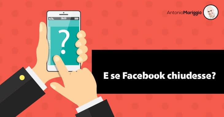 E se Facebook Chiudesse?
