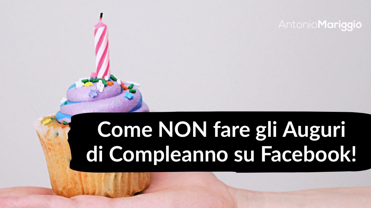 You are currently viewing Come NON fare gli Auguri di Compleanno su Facebook!Faceboo