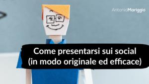 Read more about the article Come Presentarsi sui Social (…in modo Originale ed Efficace)
