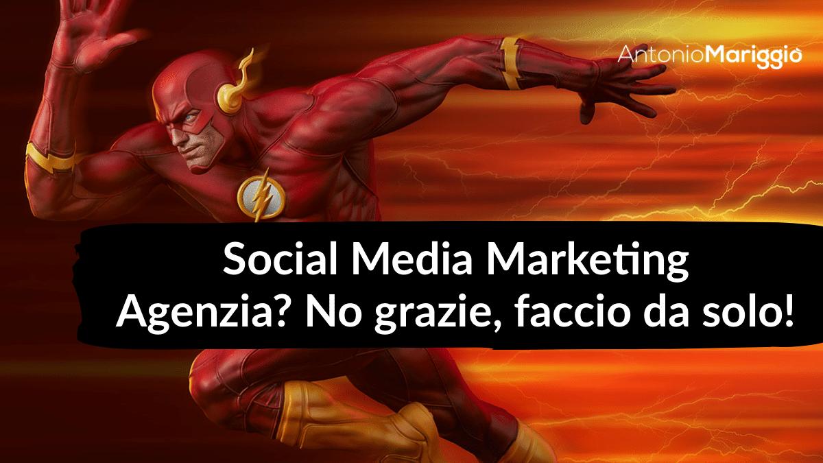 You are currently viewing Social Media Marketing: Agenzia? No grazie, faccio da solo!