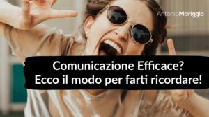Read more about the article Comunicazione Efficace? Ecco il modo per farti ricordare!
