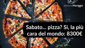 Read more about the article Sabato… Pizza? Si, la più costosa al mondo, quella da 8.300€