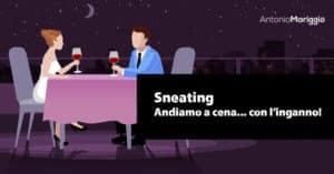 Read more about the article Sneating, ovvero… ti porto a cena, ma con l'inganno!