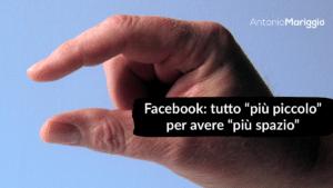 """Read more about the article Facebook: tutto """"più piccolo"""" per avere """"più spazio"""""""