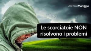 Read more about the article Le scorciatoie NON risolvono i problemi!
