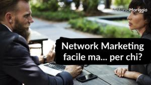 Read more about the article Network Marketing facile ma… per chi?