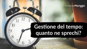 Read more about the article Gestione del tempo: quanto ne sprechi?