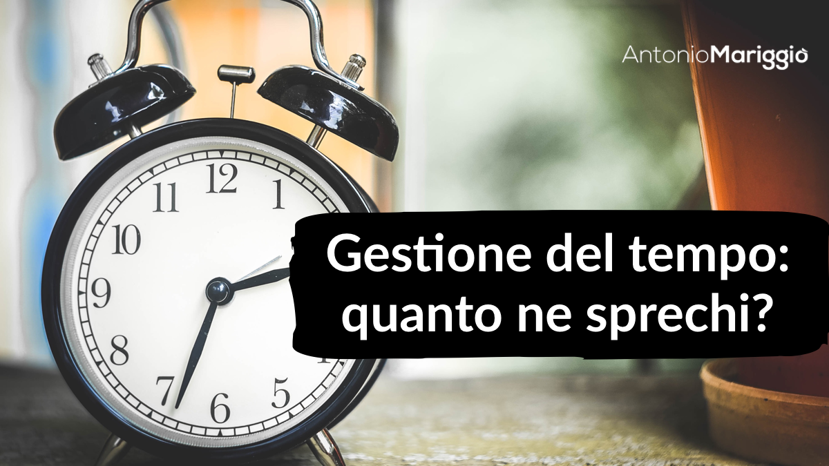 You are currently viewing Gestione del tempo: quanto ne sprechi?