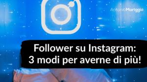 Read more about the article Follower su Instagram: 3 modi per ottenerne di più!