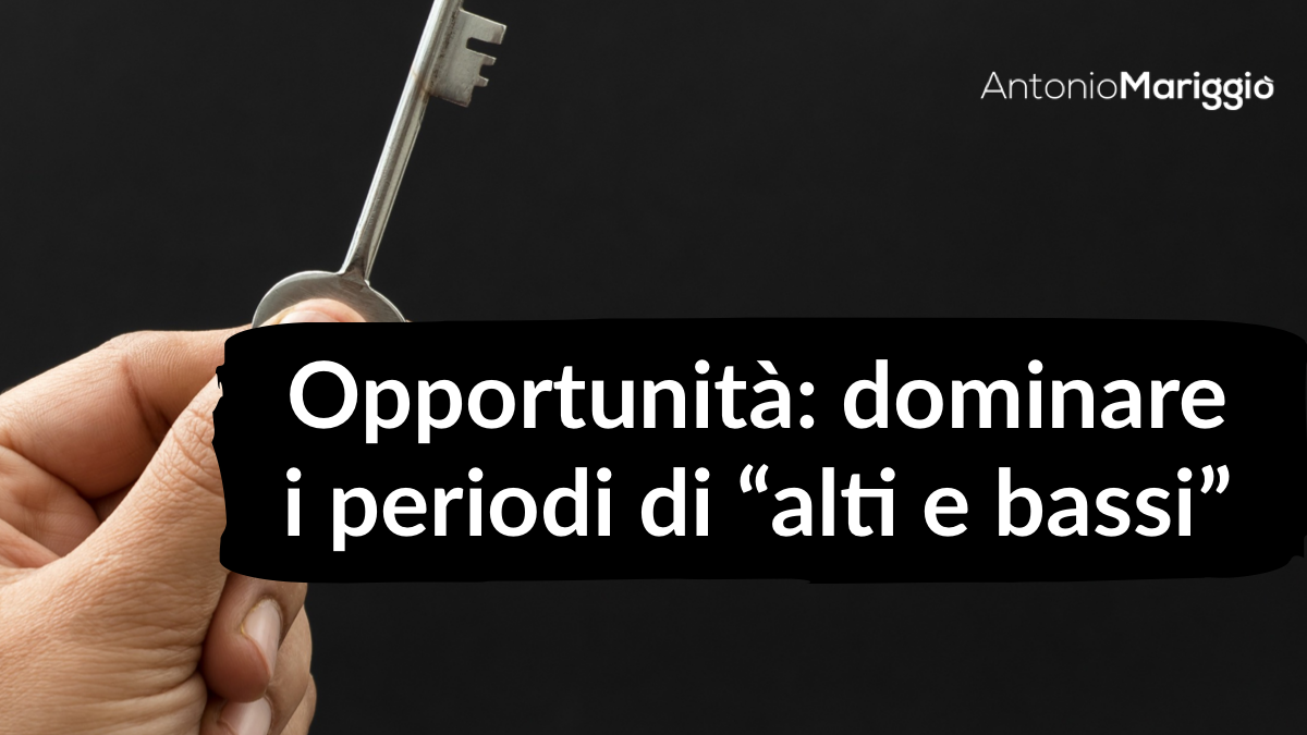 """You are currently viewing Opportunità: come dominare i periodi di """"alti e bassi""""?"""
