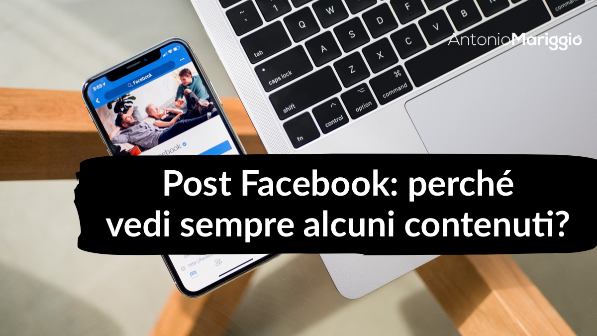 Read more about the article Post Facebook: perchè vedi sempre alcuni contenuti?