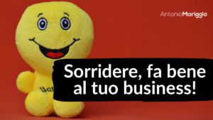Read more about the article Sorridere, fa bene al tuo business!
