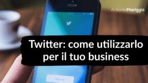 Read more about the article Twitter: come utilizzarlo per il tuo business