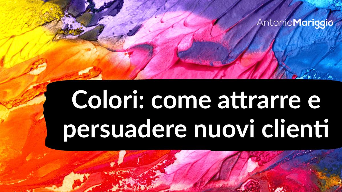 You are currently viewing Colori: come attrarre e persuadere nuovi clienti