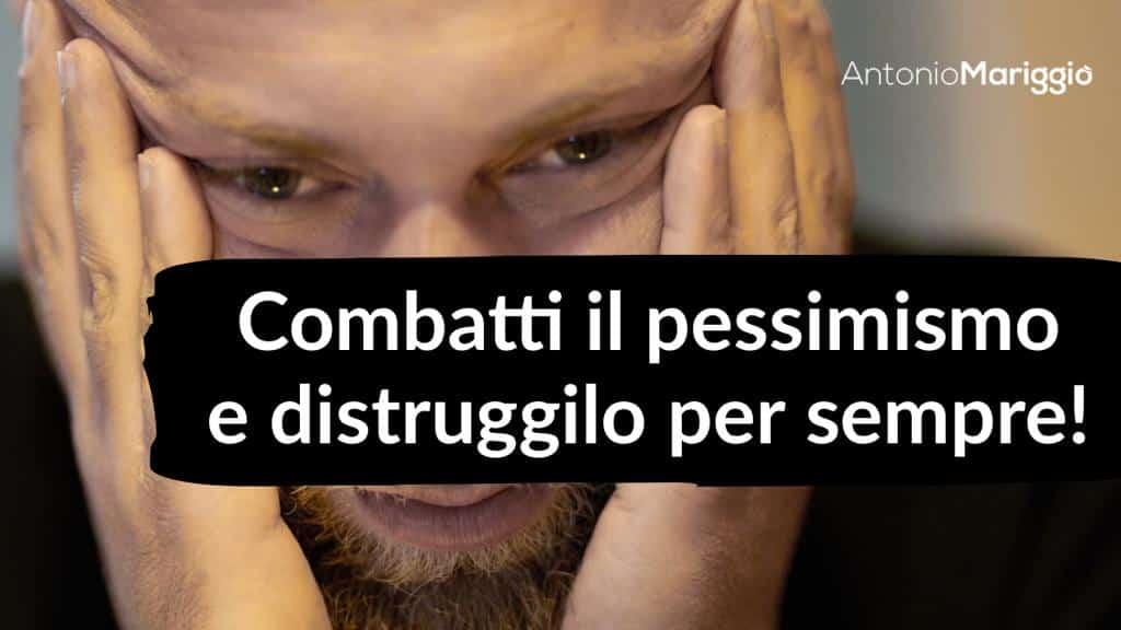 Read more about the article Combatti il pessimismo e distruggilo per sempre!