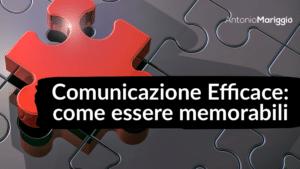 Read more about the article Comunicazione efficace: come essere memorabili.
