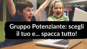 Read more about the article Gruppo Potenziante: scegli il tuo e… spacca tutto!
