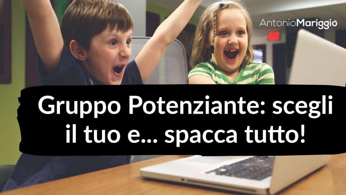 You are currently viewing Gruppo Potenziante: scegli il tuo e… spacca tutto!