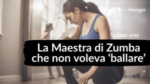 """Read more about the article La Maestra di Zumba che NON voleva """"ballare""""!"""
