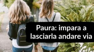 Read more about the article Paura: impara a lasciarla andare via