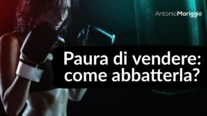 Read more about the article Paura di vendere: come abbatterla?