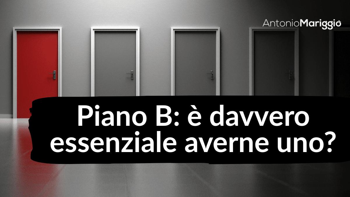 You are currently viewing Piano B: è davvero essenziale averne uno?