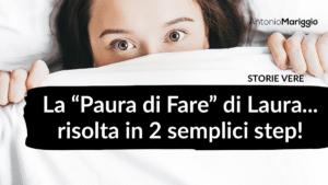 """Read more about the article La """"Paura di Fare"""" di Laura… risolta in 2 semplici step"""