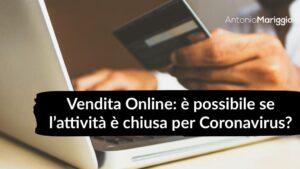 Read more about the article Vendita Online: è possibile se l'attività è chiusa per Coronavirus?
