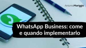 Read more about the article WhatsApp Business: come e quando implementarlo
