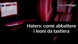 Read more about the article Haters: come abbattere i leoni da tastiera