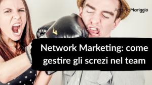 Read more about the article Network Marketing: come gestire gli screzi nel team