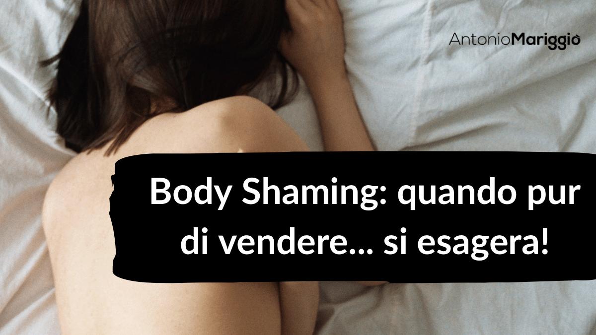Read more about the article Body Shaming: quando pur di vendere… si esagera