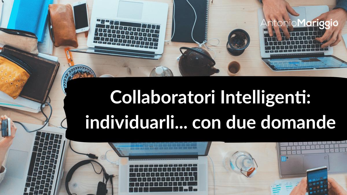 Read more about the article Collaboratori intelligenti: individuarli… con due semplici domande