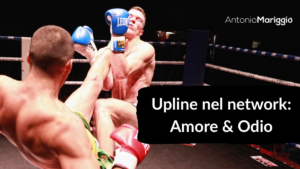 Read more about the article Upline nel network: Amore & Odio!