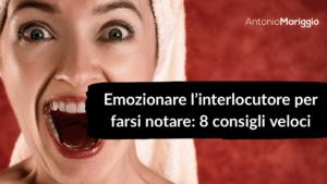 Read more about the article Emozionare l'interlocutore per farsi notare: 8 consigli veloci.