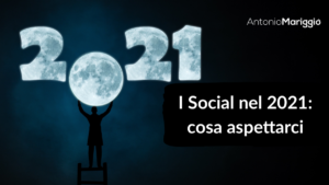 Read more about the article I Social nel 2021: cosa aspettarci