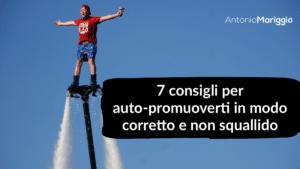 Read more about the article Auto-Promuoverti in Modo Corretto e Non Squallido: 7 Consigli