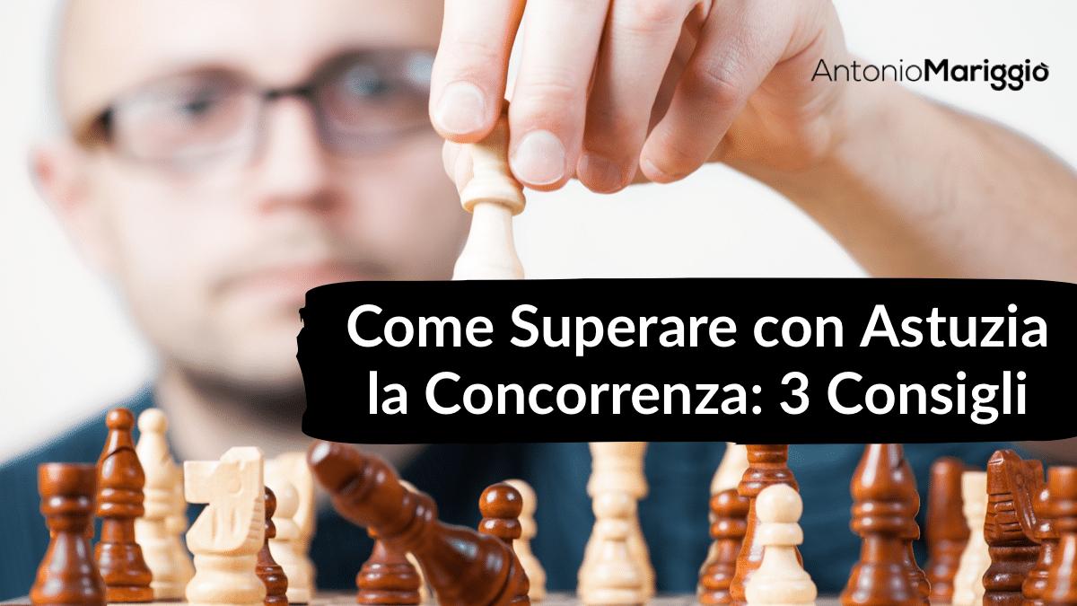 You are currently viewing Come Superare con Astuzia la concorrenza: 3 Consigli